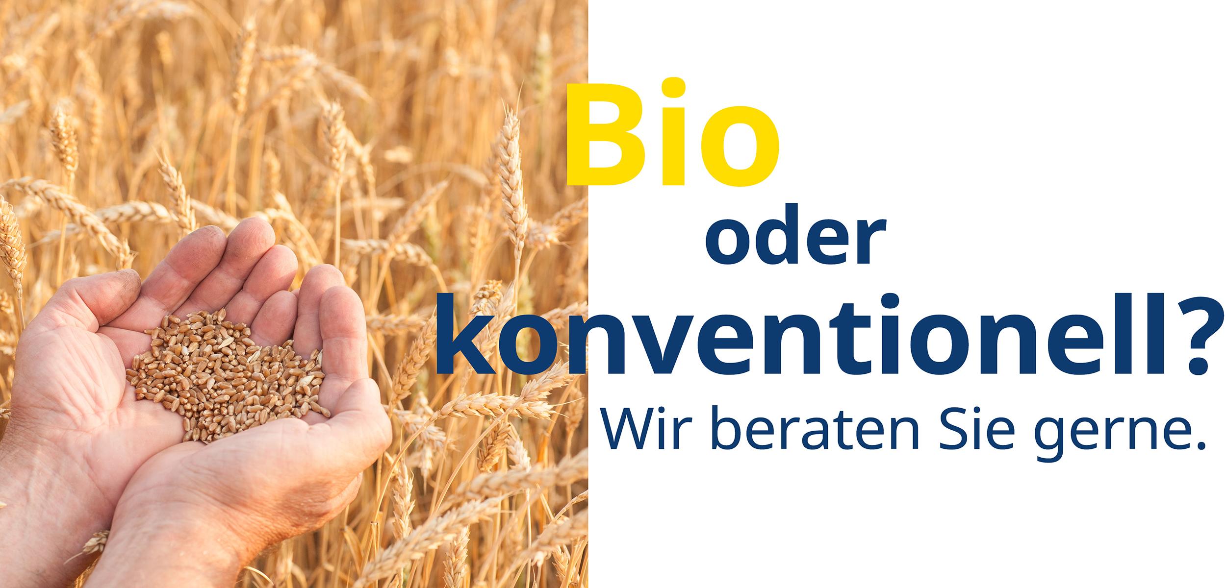 Bio oder konventionell? Wir beraten Sie gerne
